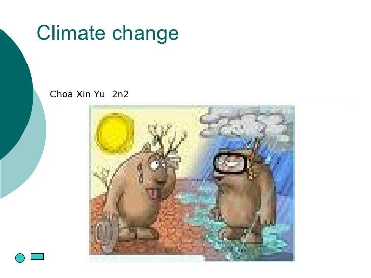 Climate change Choa Xin Yu  2n2