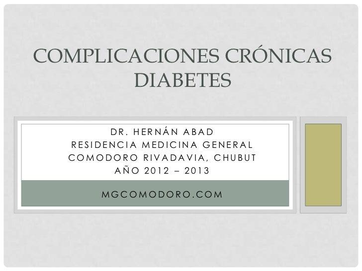 COMPLICACIONES CRÓNICAS       DIABETES        DR. HERNÁN ABAD  RESIDENCIA MEDICINA GENERAL  COMODORO RIVADAVIA, CHUBUT    ...