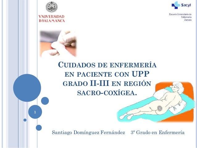CUIDADOS DE ENFERMERÍAEN PACIENTE CON UPPGRADO II-III EN REGIÓNSACRO-COXÍGEA.1Santiago Domínguez Fernández 3º Grado en Enf...