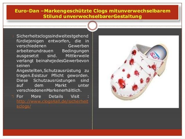 Euro-Dan –Markengeschützte Clogs mitunverwechselbarem Stilund unverwechselbarerGestaltung Sicherheitsclogssindweitestgehen...