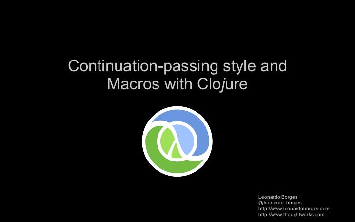 Continuation-passing style and     Macros with Clojure                          Leonardo Borges                          @...
