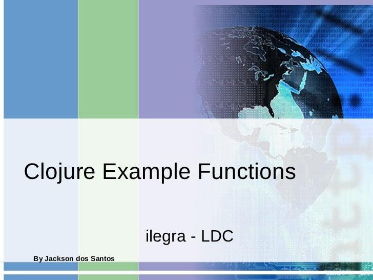 Clojure Example Functions                        ilegra - LDCBy Jackson dos Santos