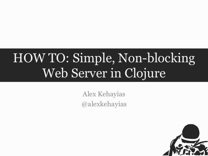 HOW TO: Simple, Non-blocking Web Server in Clojure