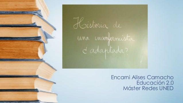 Encarni Alises Camacho          Educación 2.0    Máster Redes UNED