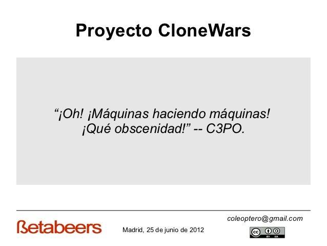 """Proyecto CloneWars""""¡Oh! ¡Máquinas haciendo máquinas!    ¡Qué obscenidad!"""" -- C3PO.                                        ..."""