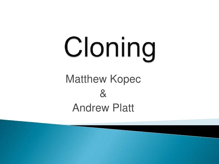 Cloning<br />Matthew Kopec<br />&<br />Andrew Platt<br />