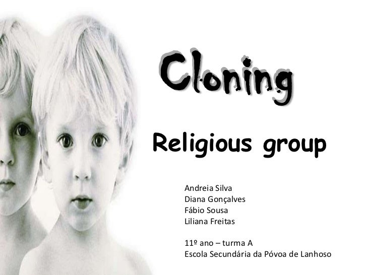 cloning and religion essays Essay: cloning - right or wrong in today's society we have a vast growing population for some reason though, scientists want to experiment with reproductive technology on humans.