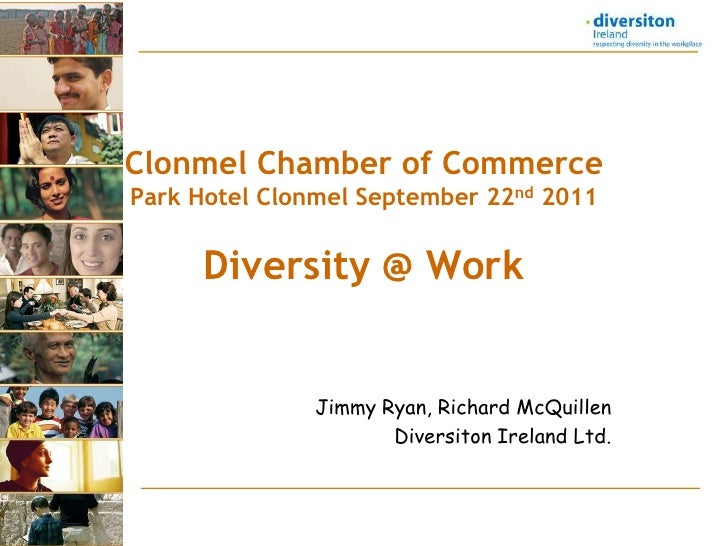 Clonmel Chamber of CommercePark Hotel ClonmelSeptember 22nd 2011Diversity @ Work<br />Jimmy Ryan, Richard McQuillen<br />D...