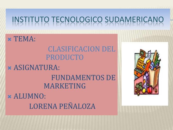 INSTITUTO TECNOLOGICO SUDAMERICANO<br />TEMA:<br />CLASIFICACION DEL    PRODUCTO<br />ASIGNATURA:<br />                   ...