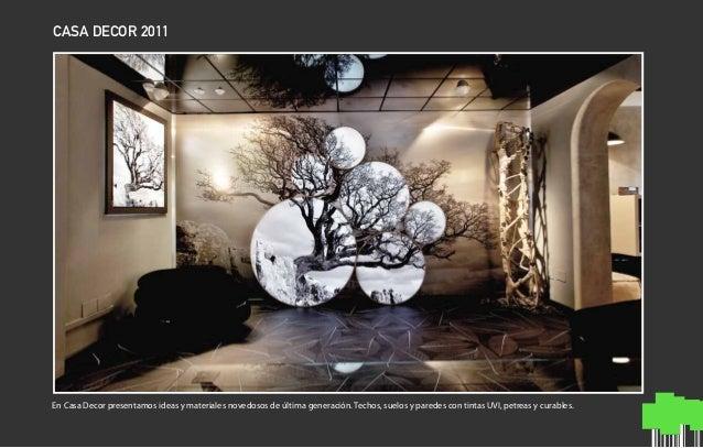 CASA DECOR 2011 En Casa Decor presentamos ideas y materiales novedosos de última generación. Techos, suelos y paredes con ...