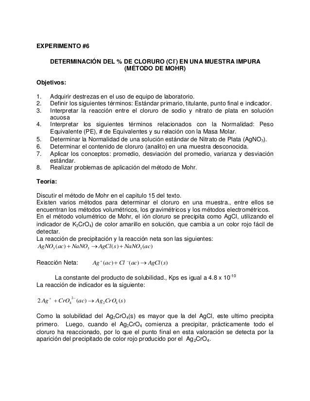EXPERIMENTO #6DETERMINACIÓN DEL % DE CLORURO (CI-) EN UNA MUESTRA IMPURA(MÉTODO DE MOHR)Objetivos:1. Adquirir destrezas en...