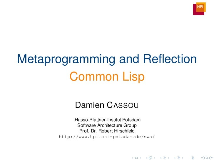 Metaprogramming and Reflection        Common Lisp            Damien C ASSOU            Hasso-Plattner-Institut Potsdam     ...