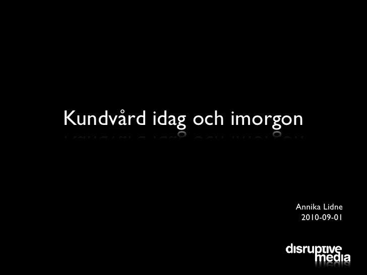 Kundvård idag och imorgon                           Annika Lidne                          2010-09-01