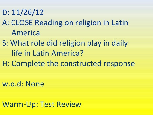 D: 11/26/12A: CLOSE Reading on religion in Latin   AmericaS: What role did religion play in daily   life in Latin America?...