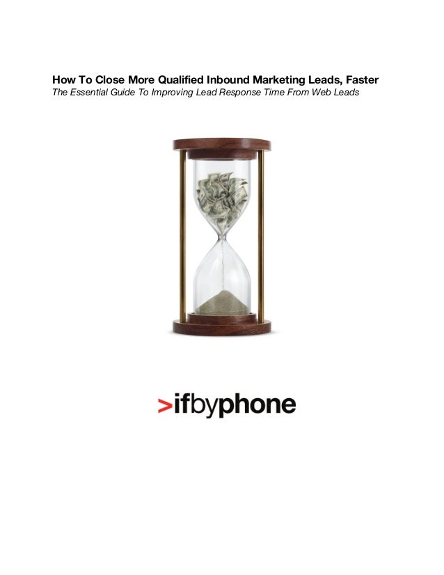How To Close More Qualified Inbound Marketing Leads, FasterThe Essential Guide To Improving Lead Response Time From Web Le...