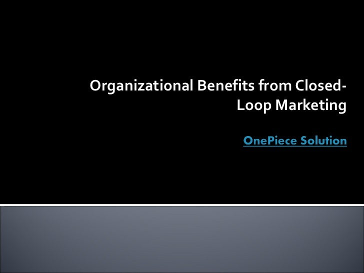 Organizational Benefits from Closed-Loop Marketing