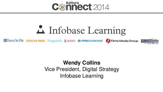 Wendy Collins Vice President, Digital Strategy Infobase Learning