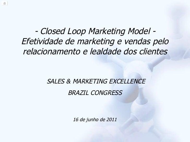 - Closed Loop Marketing Model - Efetividade de marketing e vendas pelo relacionamento e lealdade dos clientes SALES & MARK...