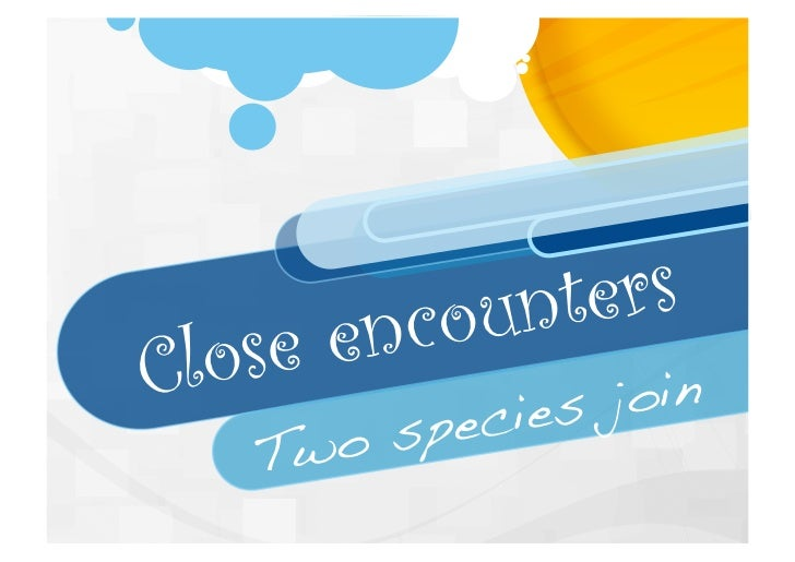 Close encounters - Two species join