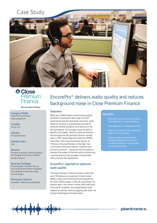 Case Study Company Profile Close Premium Finance www.closepf.com Location Surrey, UK Industry Financial Services Headset U...