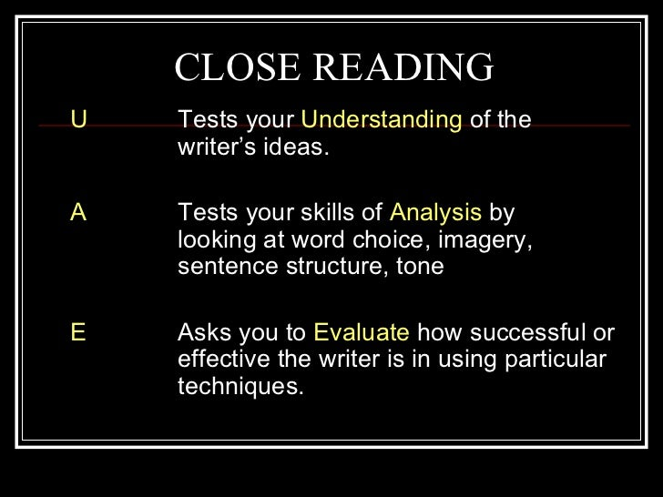 CLOSE READINGU   Tests your Understanding of the    writer's ideas.A   Tests your skills of Analysis by    looking at word...