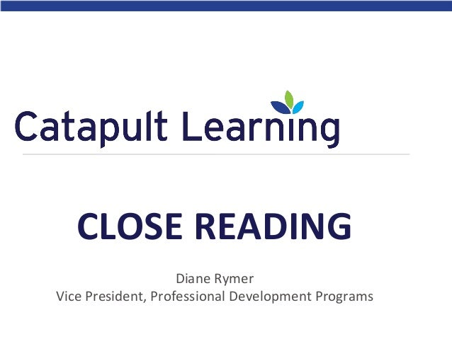 Diane Rymer Vice President, Professional Development Programs CLOSE READING