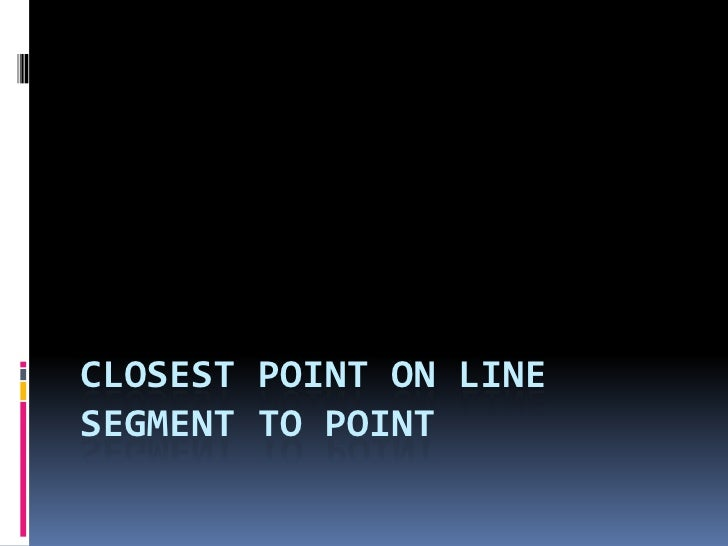 Closest Point on line segment to point<br />