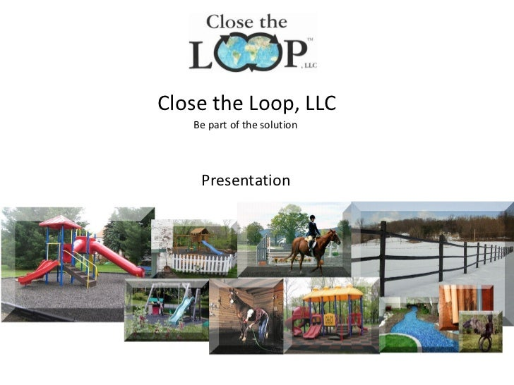 Close the Loop, LLC   Be part of the solution    Presentation