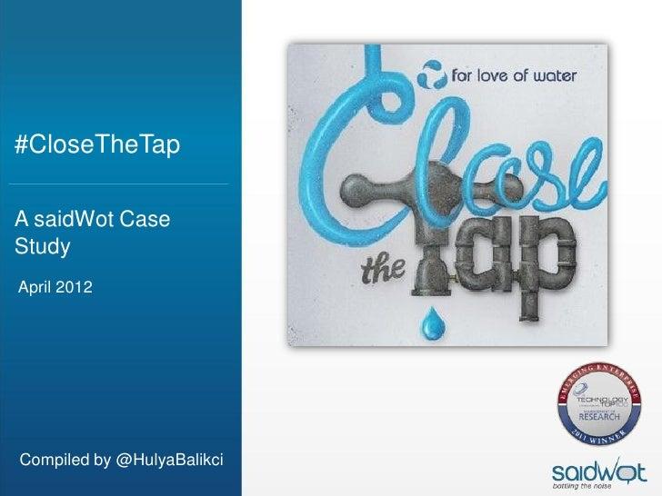#CloseTheTapA saidWot CaseStudyApril 2012Compiled by @HulyaBalikci