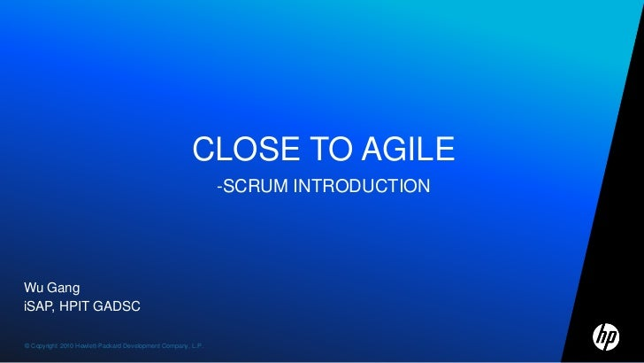 Close to Agile-Scrum introduction<br />Wu Gang<br />iSAP, HPIT GADSC<br />