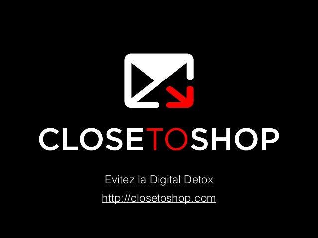 http://closetoshop.com Evitez la Digital Detox