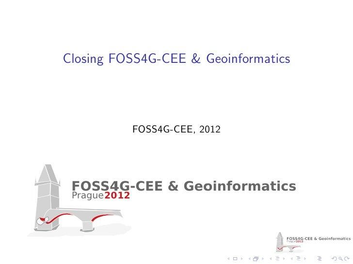 Closing FOSS4G-CEE & Geoinformatics          FOSS4G-CEE, 2012