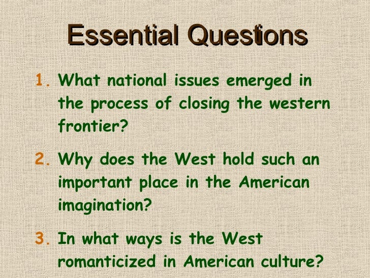 Essential Questions <ul><li>What national issues emerged in the process of closing the western frontier? </li></ul><ul><li...