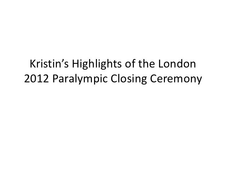 Kristin's Highlights of the London2012 Paralympic Closing Ceremony