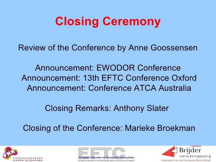 Closing Ceremony   Review of the Conference by Anne Goossensen Announcement: EWODOR Conference  Announcement: 13th EFTC Co...