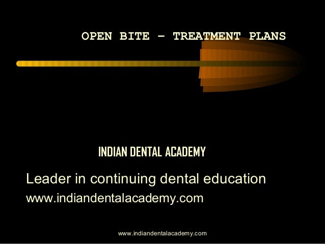 OPEN BITE – TREATMENT PLANS  INDIAN DENTAL ACADEMY  Leader in continuing dental education www.indiandentalacademy.com www....