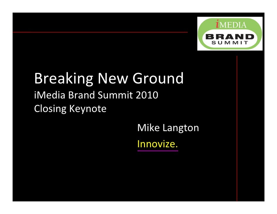 Breaking New Ground iMedia Brand Summit 2010 Closing Keynote                    Mike Langton                    Innovize.