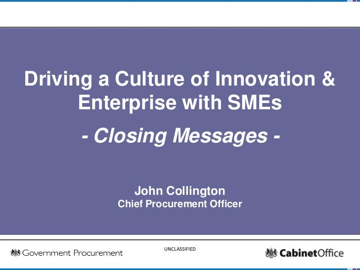 Driving a Culture of Innovation &      Enterprise with SMEs     - Closing Messages -            John Collington         Ch...