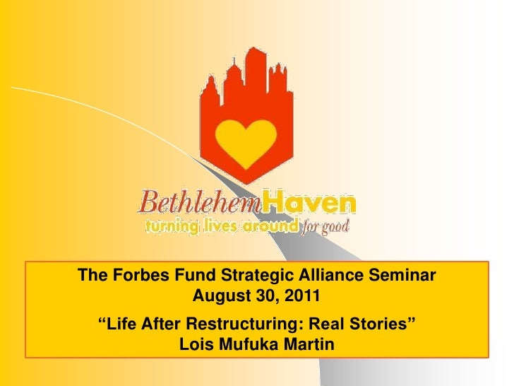 "The Forbes Fund Strategic Alliance Seminar<br />August 30, 2011<br />""Life After Restructuring: Real Stories""<br />Lois Mu..."