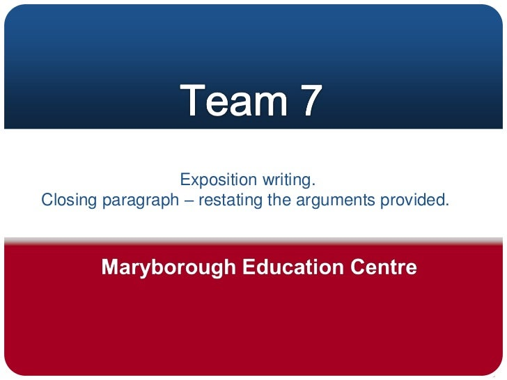 Exposition writing. <br />Closing paragraph – restating the arguments provided. <br />