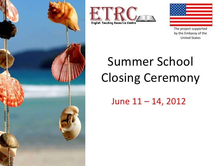 The project supported                by the Embassy of the                    United States Summer SchoolClosing Ceremony ...