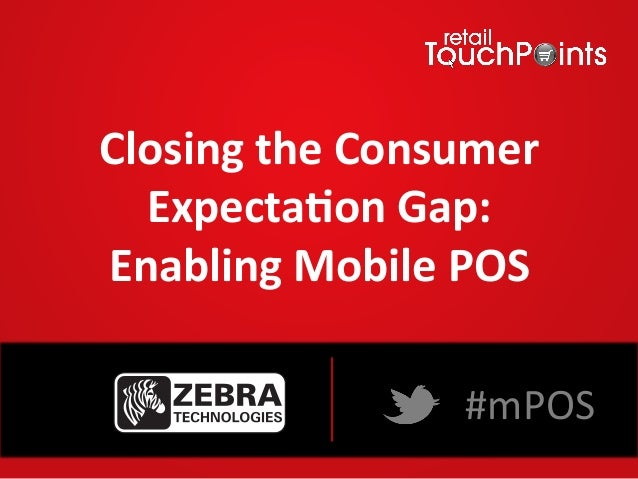 Closing(the(Consumer( Expecta4on(Gap:(( Enabling(Mobile(POS( WEBINAR&& SPONSORED&BY&  #mPOS&