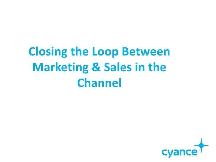 Closing the Loop Between Marketing & Sales in the         Channel