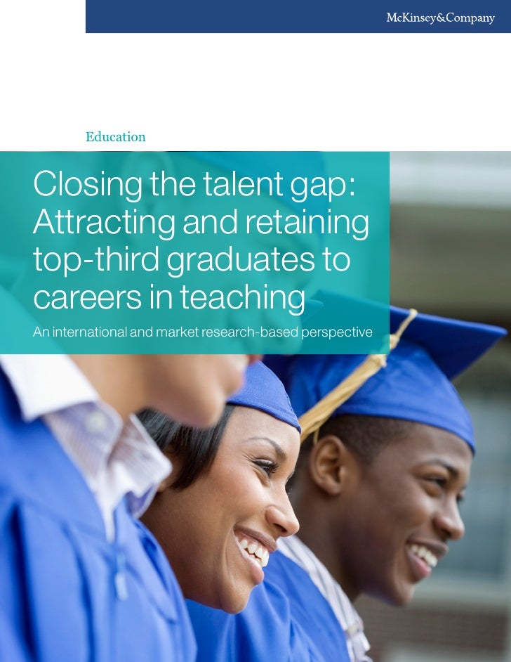 EducationClosing the talent gap:Attracting and retainingtop-third graduates tocareers in teachingAn international and mark...