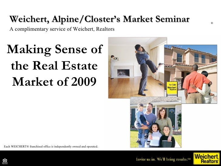 Making Sense of the Real Estate Market of 2009 Weichert, Alpine/Closter's Market Seminar  A complimentary service of Weich...