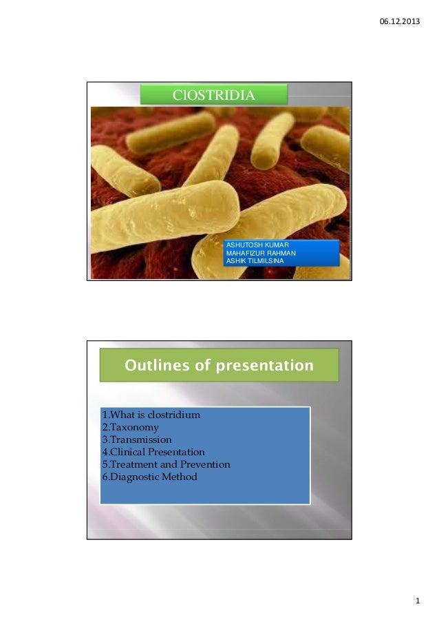 06.12.2013  ClOSTRIDIA  ASHUTOSH KUMAR MAHAFIZUR RAHMAN ASHIK TILMILSINA  Outlines of presentation 1.What is clostridium 2...