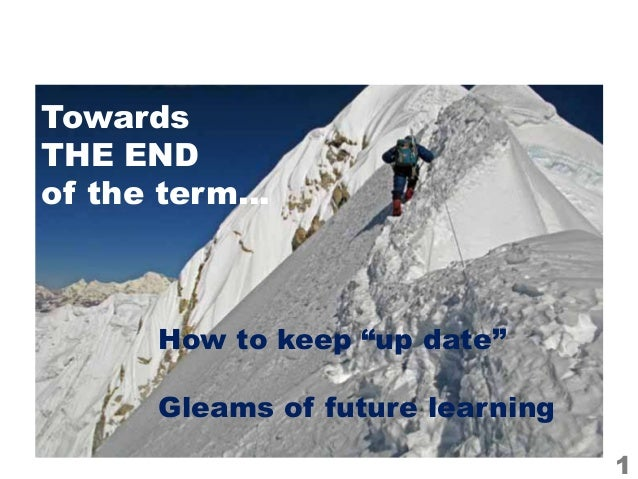 "1TowardsTHE ENDof the term…How to keep ""up date""Gleams of future learning"
