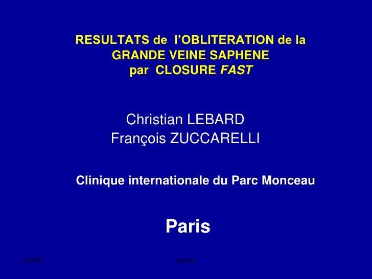 RESULTATS de l'OBLITERATION de la              GRANDE VEINE SAPHENE                 par CLOSURE FAST                    Ch...