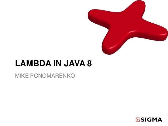 LAMBDA IN JAVA 8MIKE PONOMARENKO