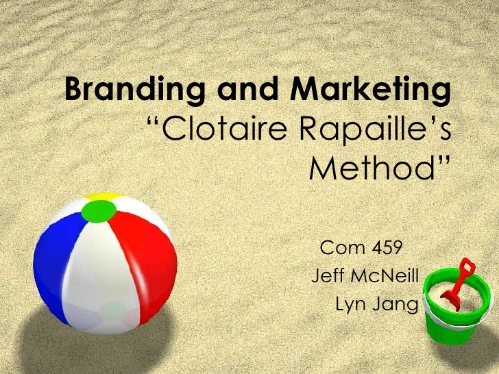 "Branding and Marketing ""Clotaire Rapaille's Method"" Com 459 Jeff McNeill Lyn Jang"
